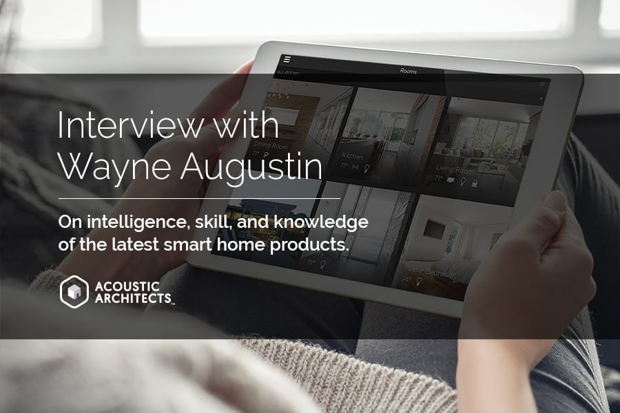 Wayne Augustin is the manufacturer's rep in the know about the hottest smart home automation technology.