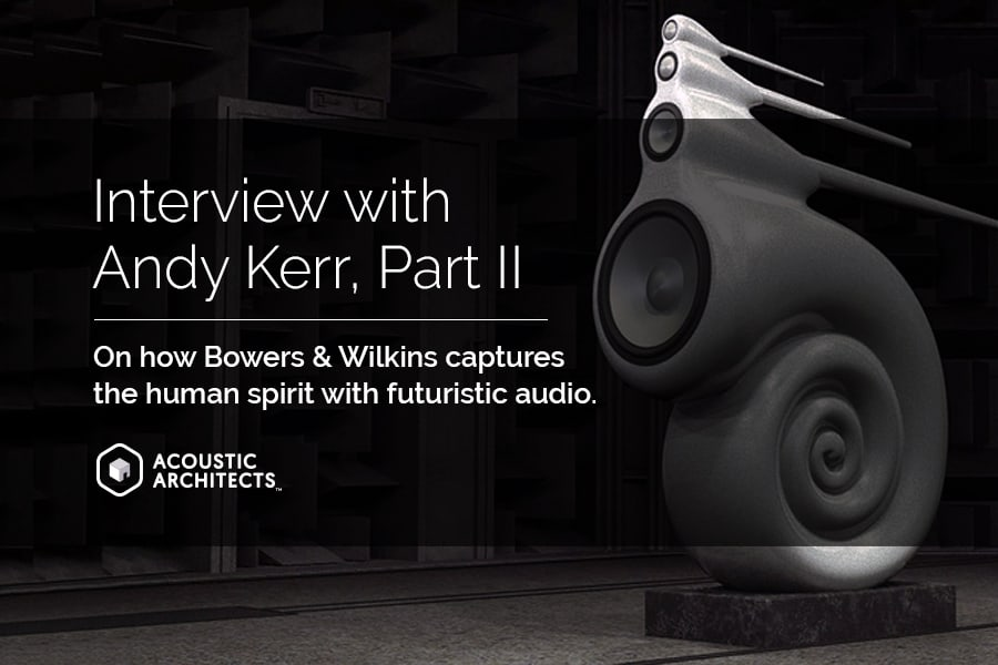 Interview with Andy Kerr and UK music company, Bowers & Wilkins on smart speakers and bespoke audio technology. acousticarchitects.net