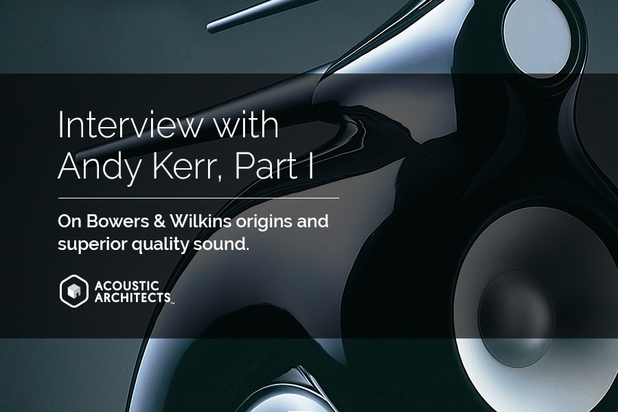 Andy Kerr tells us about the automated audio speakers from Bowers & Wilkins for your smart home; Responsive Living expertly integrated by Acoustic Architects.